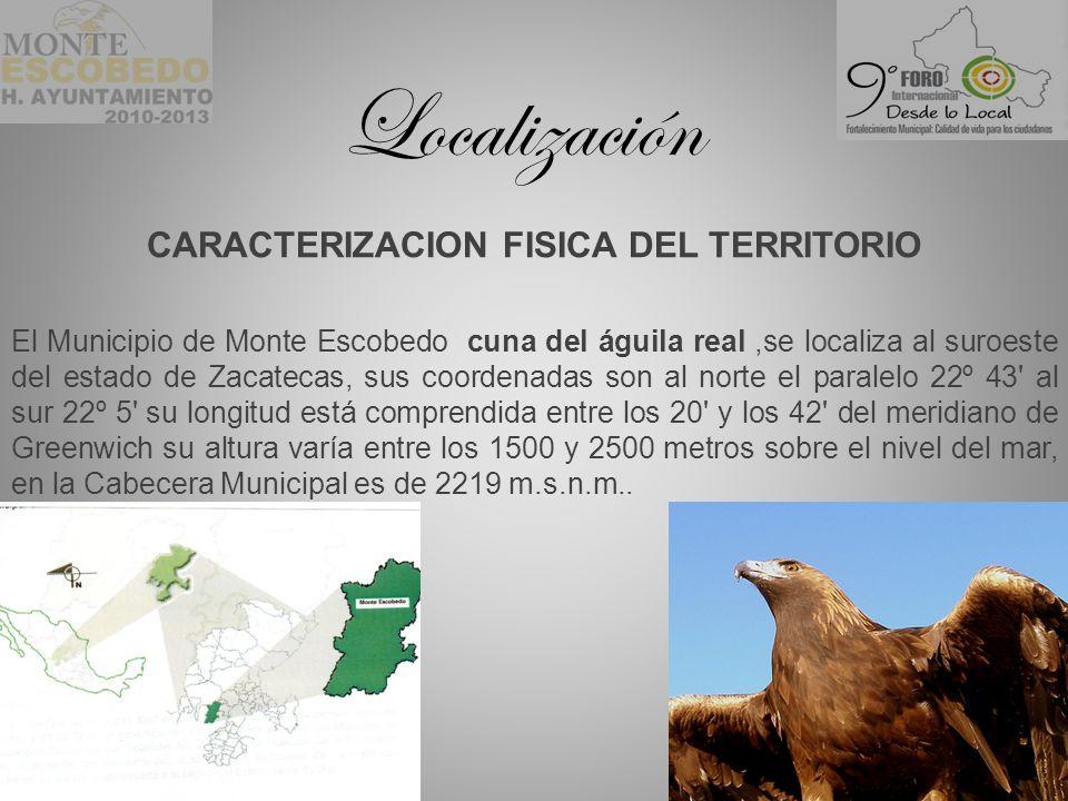 Localización CARACTERIZACION FISICA DEL TERRITORIO El Municipio de Monte Escobedo cuna del águila real,se localiza al suroeste del estado de Zacatecas, sus coordenadas son al norte el paralelo 22º 43 al sur 22º 5 su longitud está comprendida entre los 20 y los 42 del meridiano de Greenwich su altura varía entre los 1500 y 2500 metros sobre el nivel del mar, en la Cabecera Municipal es de 2219 m.s.n.m..