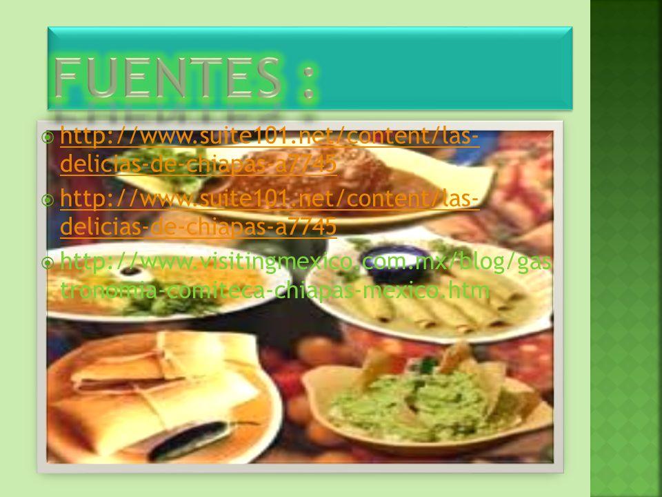 http://www.suite101.net/content/las- delicias-de-chiapas-a7745 http://www.suite101.net/content/las- delicias-de-chiapas-a7745 http://www.suite101.net/
