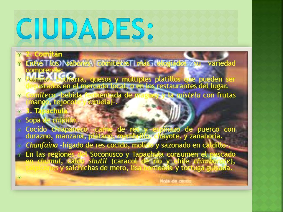 2. Comitán Entre los sabores comitecos más elogiados su variedad comprende: Palmito, butifarra, quesos y múltiples platillos que pueden ser degustados