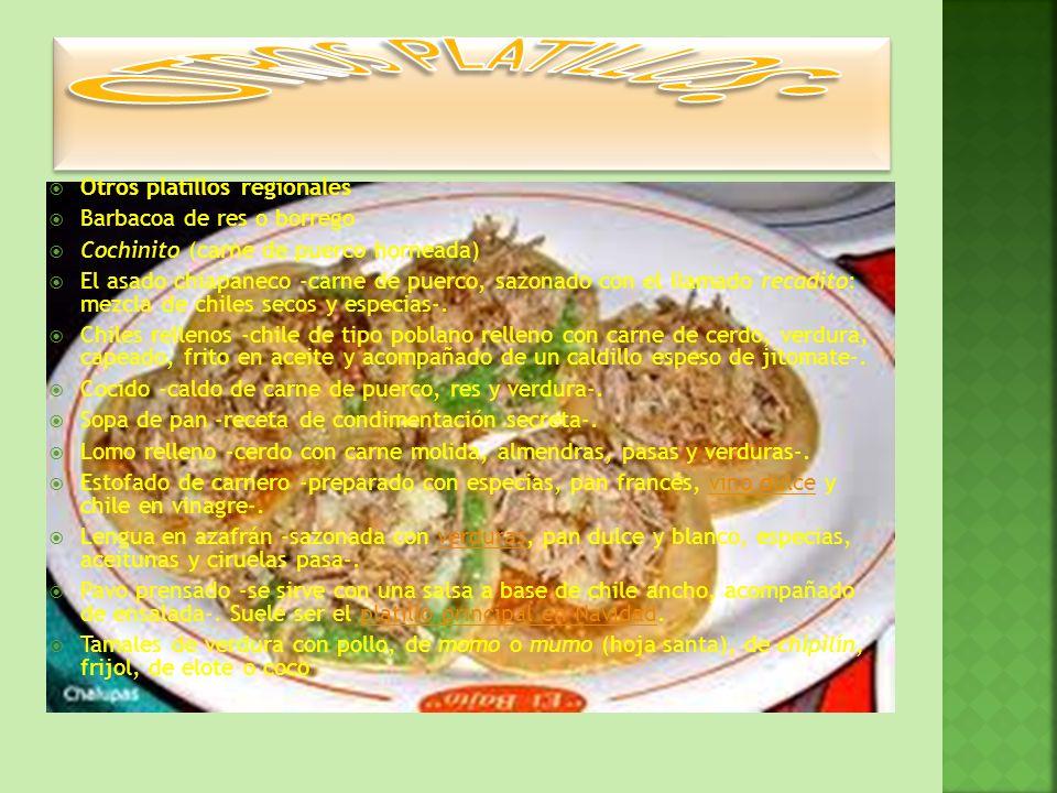 Otros platillos regionales Barbacoa de res o borrego Cochinito (carne de puerco horneada) El asado chiapaneco -carne de puerco, sazonado con el llamad