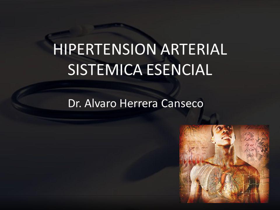 HIPERTENSION ARTERIAL SISTEMICA ESENCIAL Dr. Alvaro Herrera Canseco