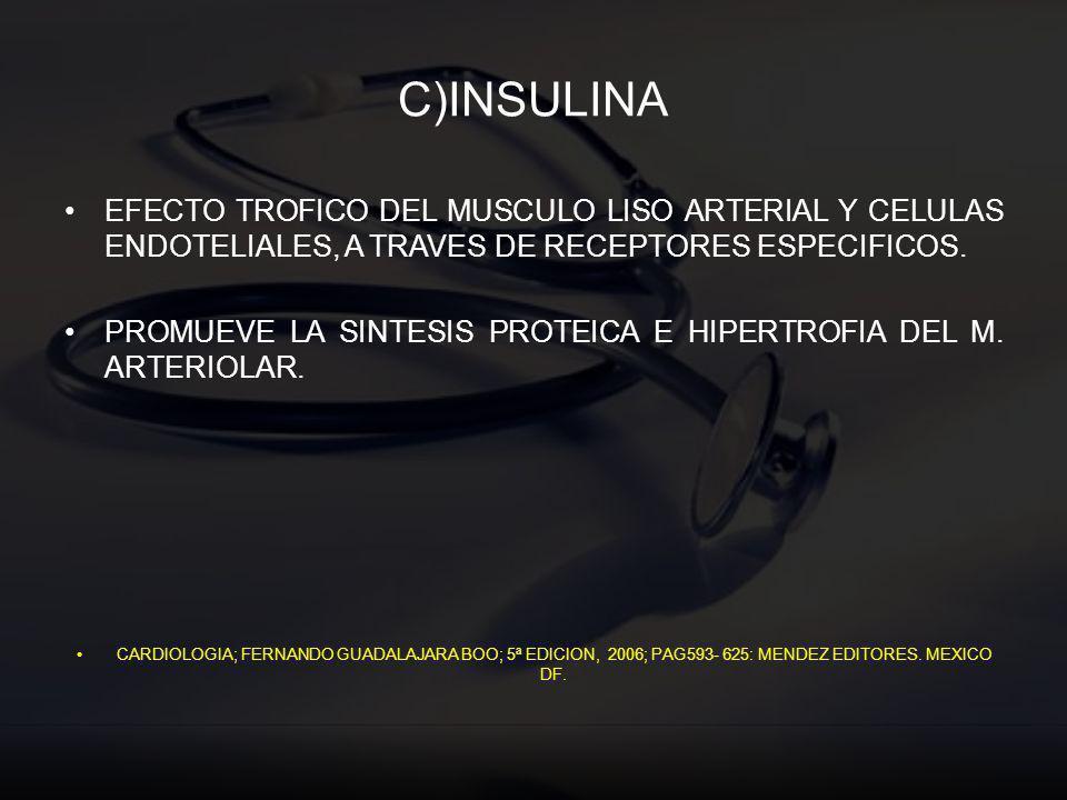 C)INSULINA EFECTO TROFICO DEL MUSCULO LISO ARTERIAL Y CELULAS ENDOTELIALES, A TRAVES DE RECEPTORES ESPECIFICOS. PROMUEVE LA SINTESIS PROTEICA E HIPERT