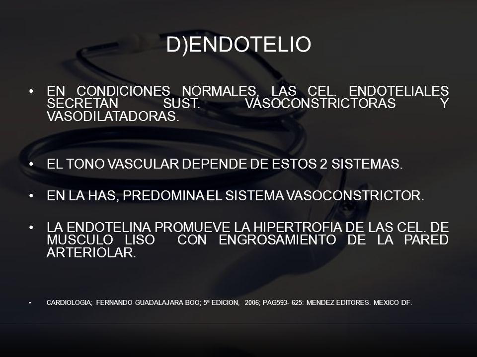 D)ENDOTELIO EN CONDICIONES NORMALES, LAS CEL. ENDOTELIALES SECRETAN SUST. VASOCONSTRICTORAS Y VASODILATADORAS. EL TONO VASCULAR DEPENDE DE ESTOS 2 SIS