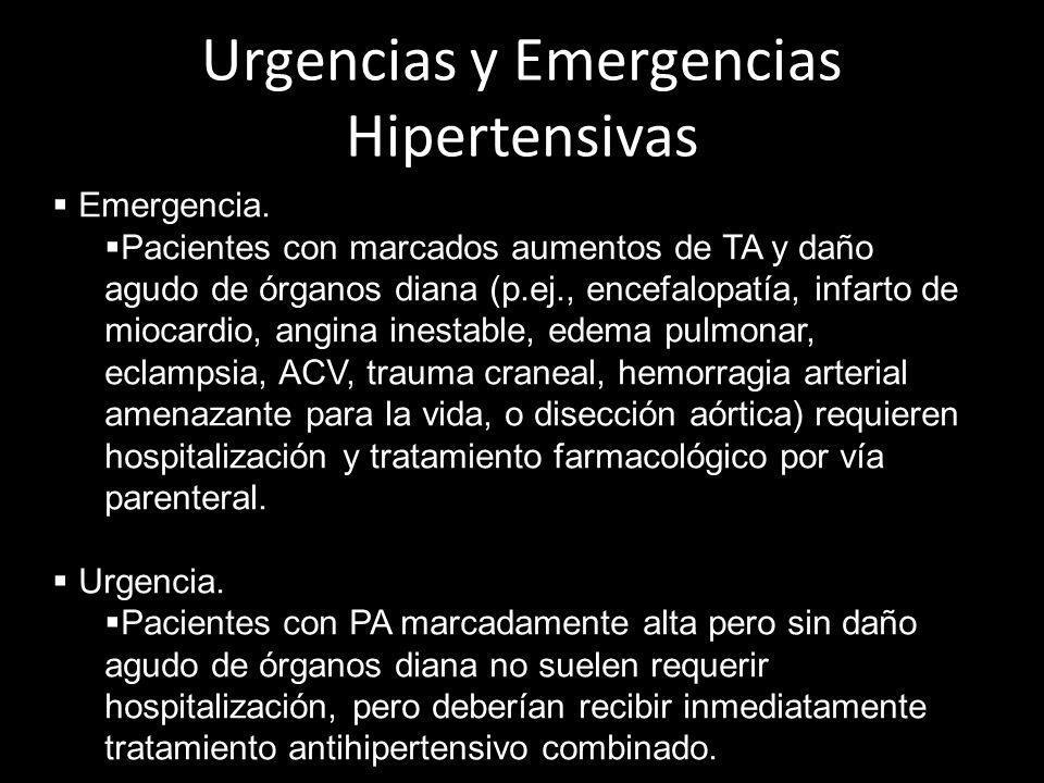 Urgencias y Emergencias Hipertensivas Emergencia. Pacientes con marcados aumentos de TA y daño agudo de órganos diana (p.ej., encefalopatía, infarto d