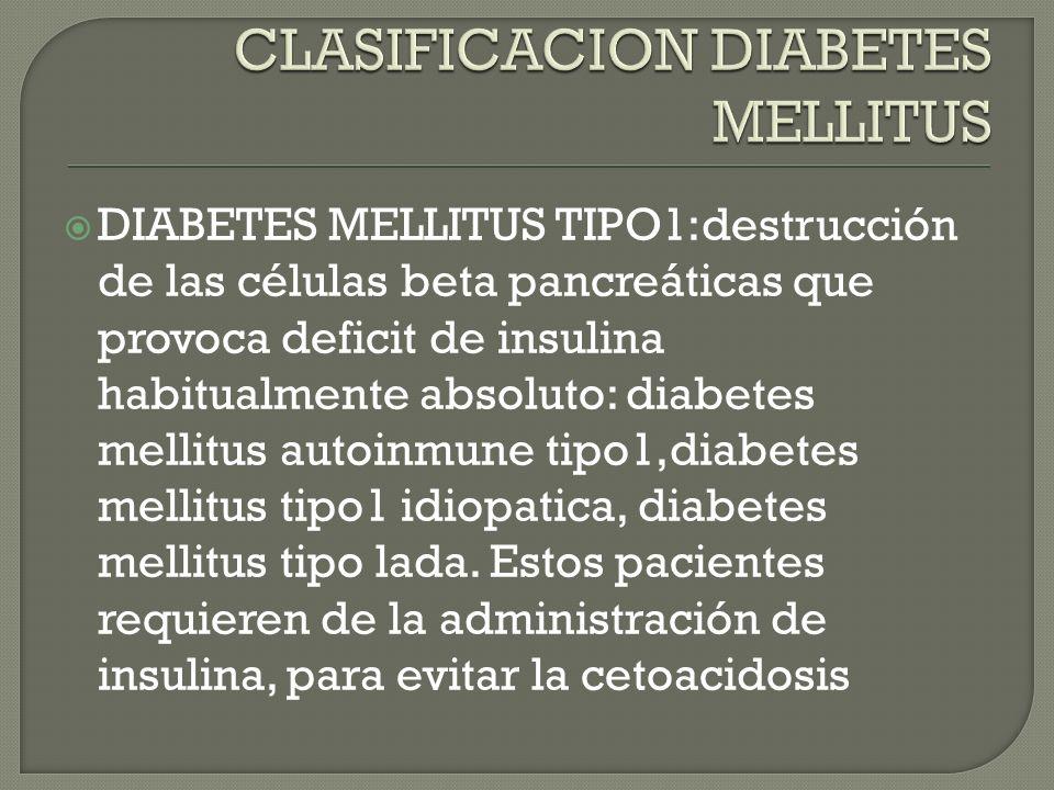 DIABETES MELLITUS TIPO1:destrucción de las células beta pancreáticas que provoca deficit de insulina habitualmente absoluto: diabetes mellitus autoinmune tipo1,diabetes mellitus tipo1 idiopatica, diabetes mellitus tipo lada.