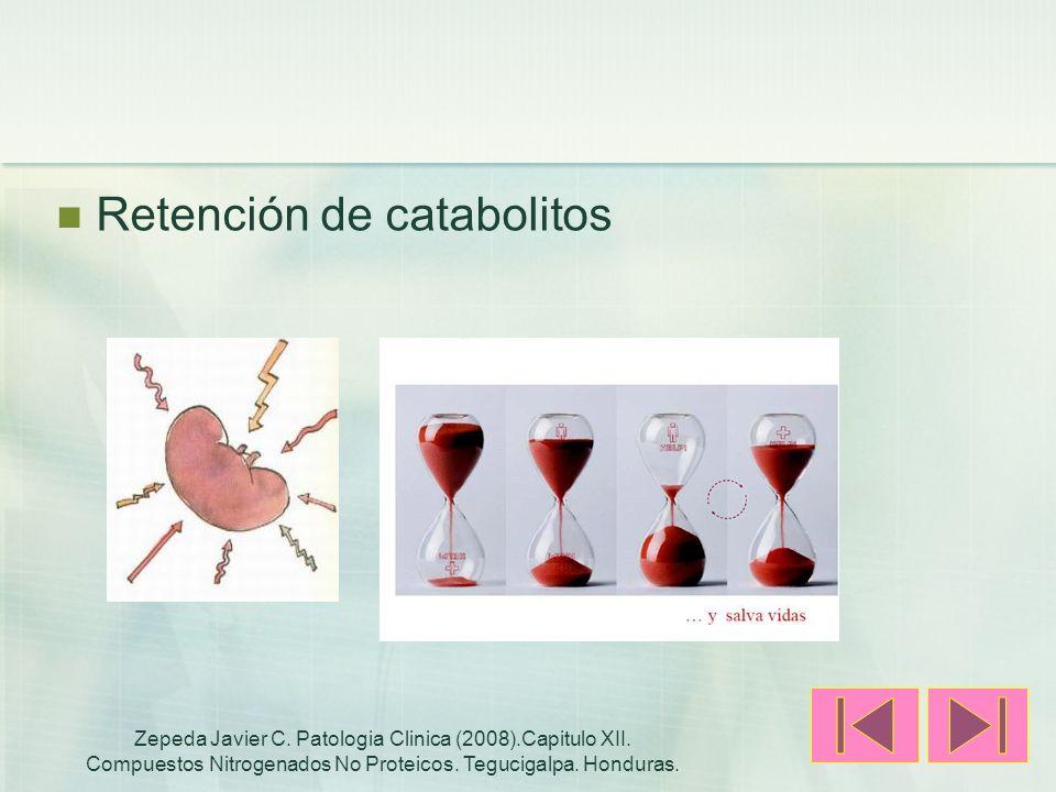 Retención de catabolitos Zepeda Javier C. Patologia Clinica (2008).Capitulo XII. Compuestos Nitrogenados No Proteicos. Tegucigalpa. Honduras.