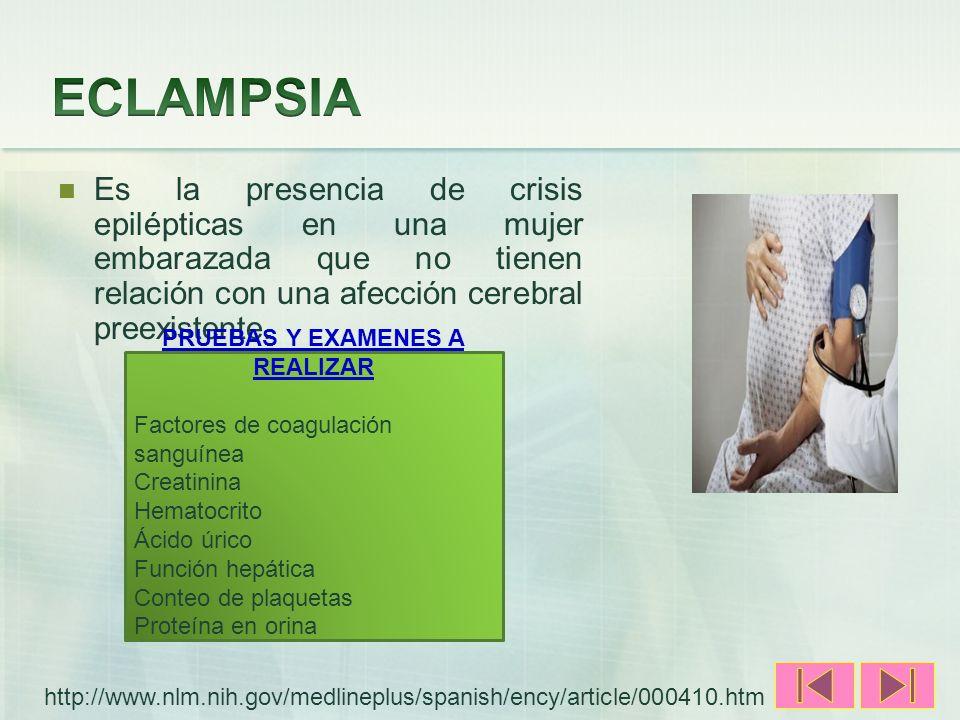 Es la presencia de crisis epilépticas en una mujer embarazada que no tienen relación con una afección cerebral preexistente. PRUEBAS Y EXAMENES A REAL