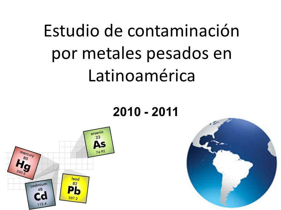 Estudio de contaminación por metales pesados en Latinoamérica 2010 - 2011