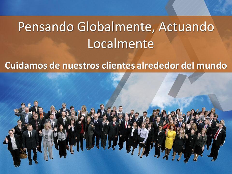 Pensando Globalmente, Actuando Localmente Cuidamos de nuestros clientes alrededor del mundo
