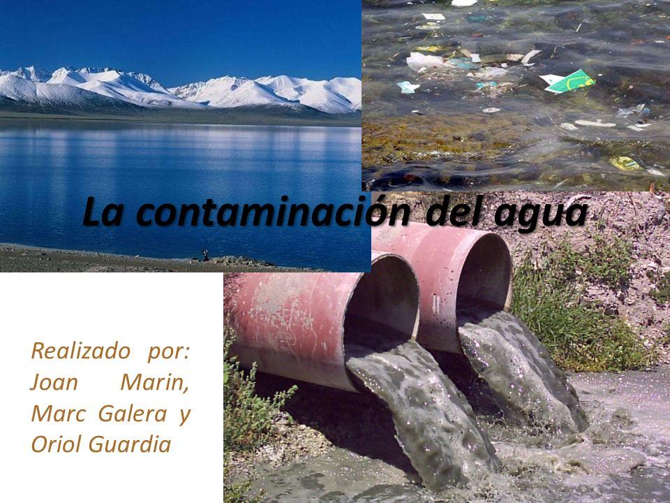 La contaminación del agua Realizado por: Joan Marin, Marc Galera y Oriol Guardia