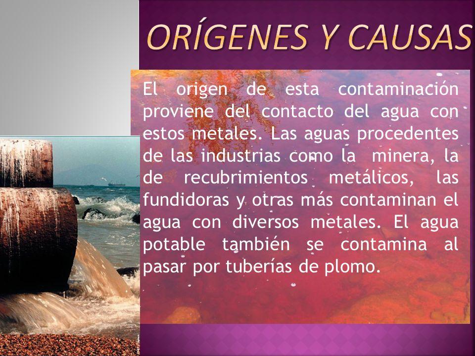 El origen de esta contaminación proviene del contacto del agua con estos metales. Las aguas procedentes de las industrias como la minera, la de recubr