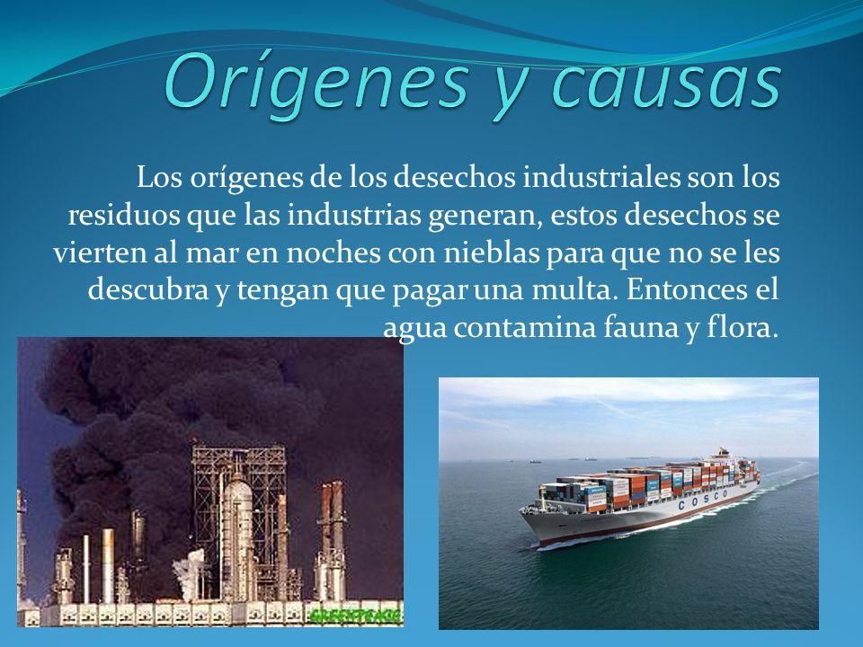 Los orígenes de los desechos industriales son los residuos que las industrias generan, estos desechos se vierten al mar en noches con nieblas para que