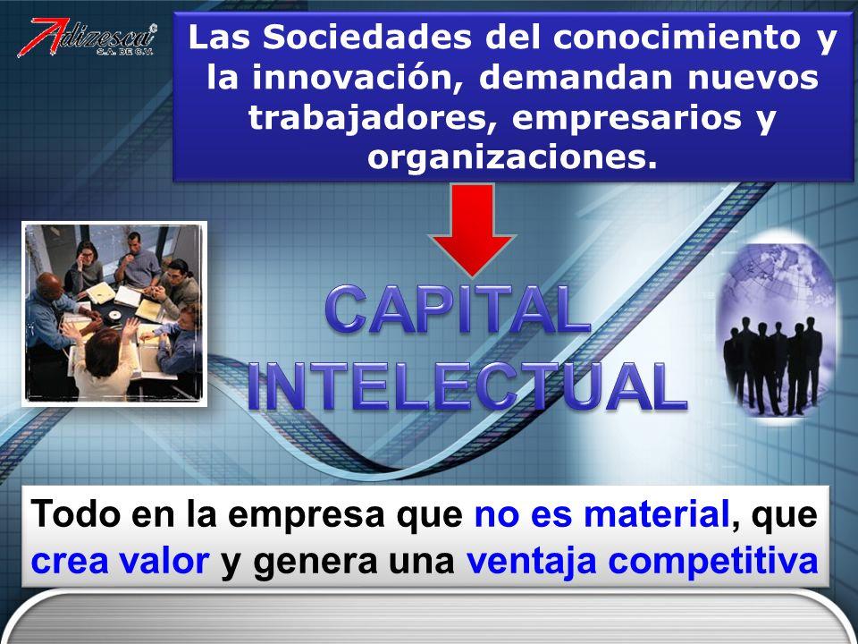 Las Sociedades del conocimiento y la innovación, demandan nuevos trabajadores, empresarios y organizaciones. Todo en la empresa que no es material, qu