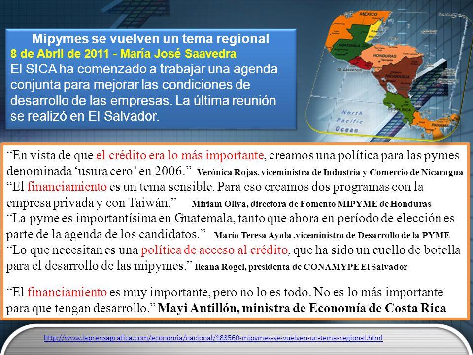 Mipymes se vuelven un tema regional 8 de Abril de 2011 - María José Saavedra El SICA ha comenzado a trabajar una agenda conjunta para mejorar las cond