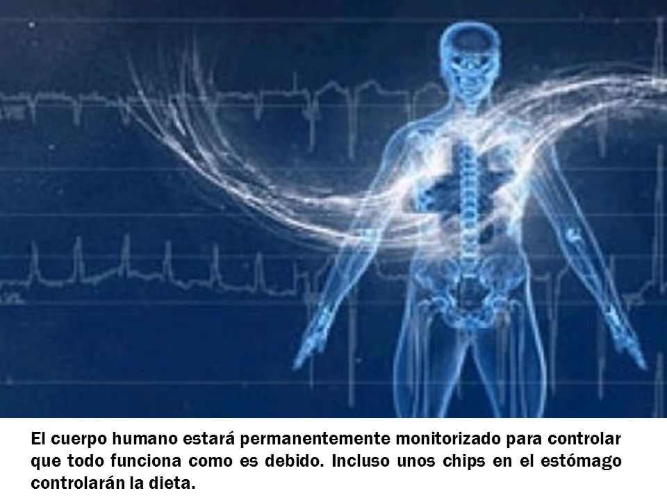 El cuerpo humano estará permanentemente monitorizado para controlar que todo funciona como es debido. Incluso unos chips en el estómago controlarán la