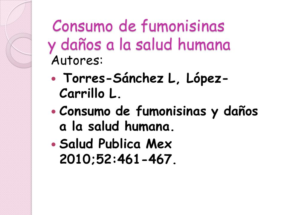 Consumo de fumonisinas y daños a la salud humana Consumo de fumonisinas y daños a la salud humana Autores: Torres-Sánchez L, López- Carrillo L. Consum