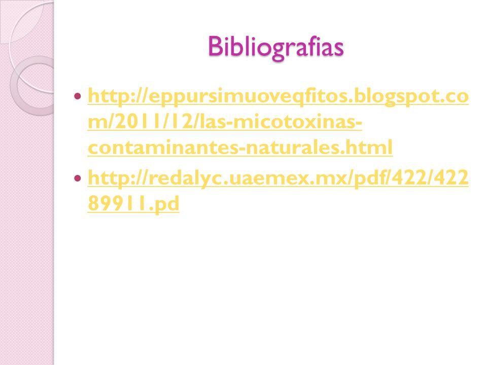 Bibliografias http://eppursimuoveqfitos.blogspot.co m/2011/12/las-micotoxinas- contaminantes-naturales.html http://eppursimuoveqfitos.blogspot.co m/20