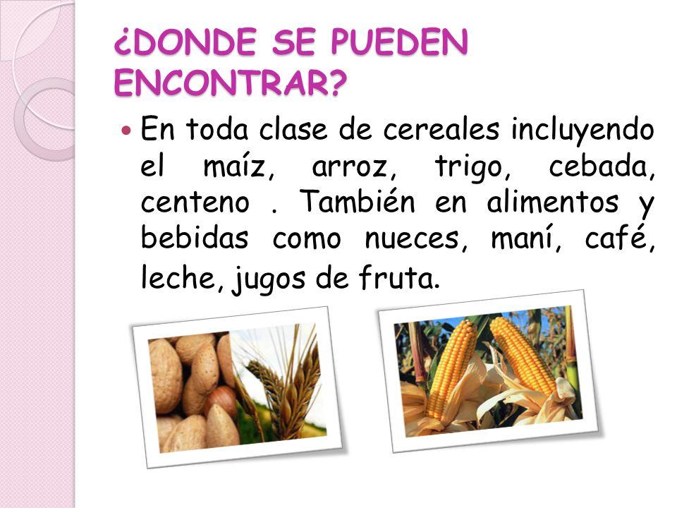 ¿DONDE SE PUEDEN ENCONTRAR? En toda clase de cereales incluyendo el maíz, arroz, trigo, cebada, centeno. También en alimentos y bebidas como nueces, m