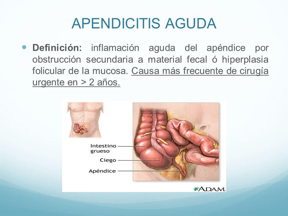 APENDICITIS AGUDA Definición: inflamación aguda del apéndice por obstrucción secundaria a material fecal ó hiperplasia folicular de la mucosa. Causa m