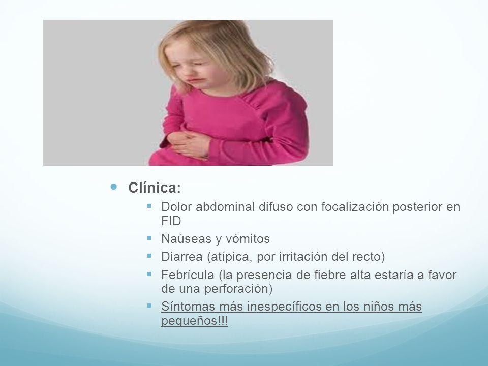 Clínica: Dolor abdominal difuso con focalización posterior en FID Naúseas y vómitos Diarrea (atípica, por irritación del recto) Febrícula (la presenci