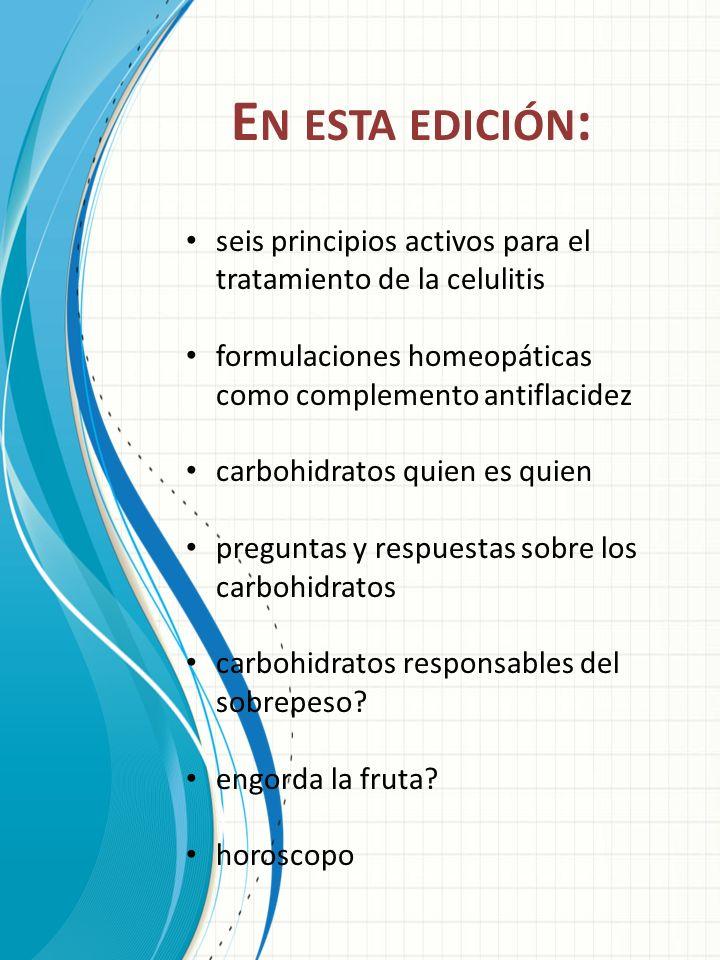 E N ESTA EDICIÓN : seis principios activos para el tratamiento de la celulitis formulaciones homeopáticas como complemento antiflacidez carbohidratos