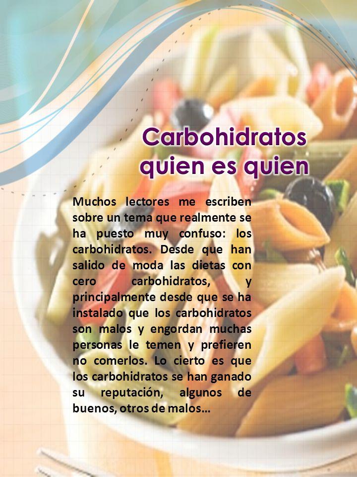 Muchos lectores me escriben sobre un tema que realmente se ha puesto muy confuso: los carbohidratos. Desde que han salido de moda las dietas con cero