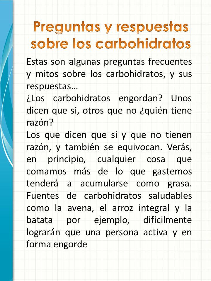 Estas son algunas preguntas frecuentes y mitos sobre los carbohidratos, y sus respuestas… ¿Los carbohidratos engordan? Unos dicen que si, otros que no