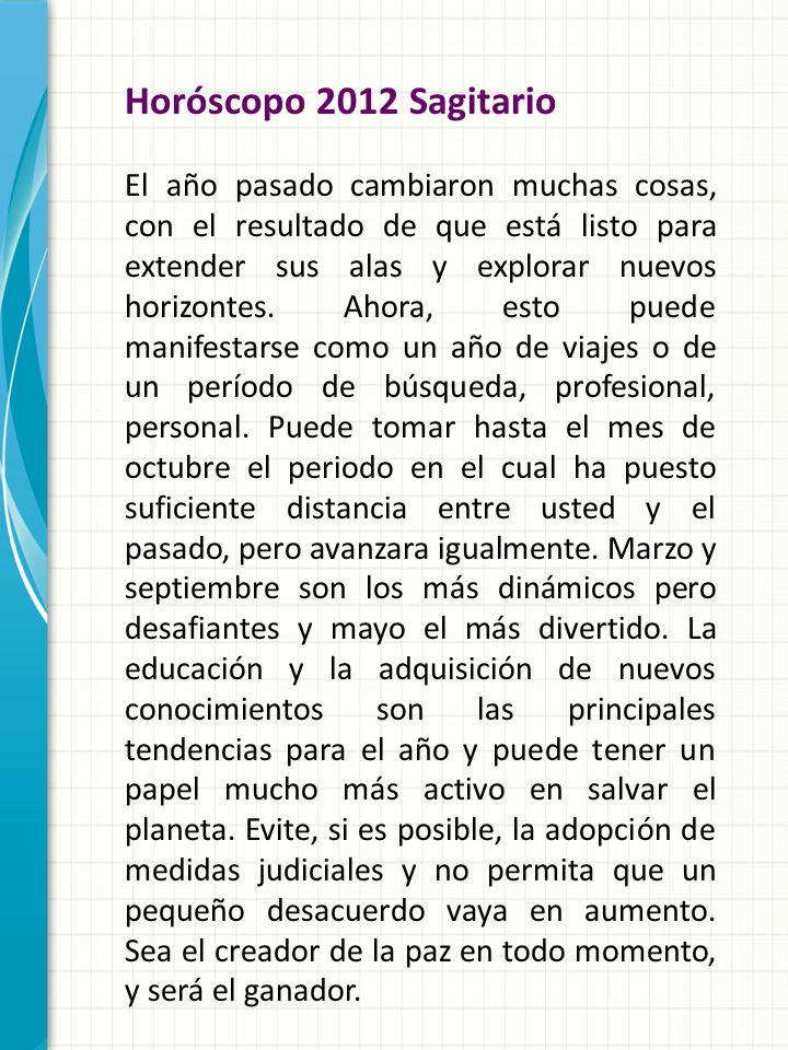 Horóscopo 2012 Sagitario El año pasado cambiaron muchas cosas, con el resultado de que está listo para extender sus alas y explorar nuevos horizontes.