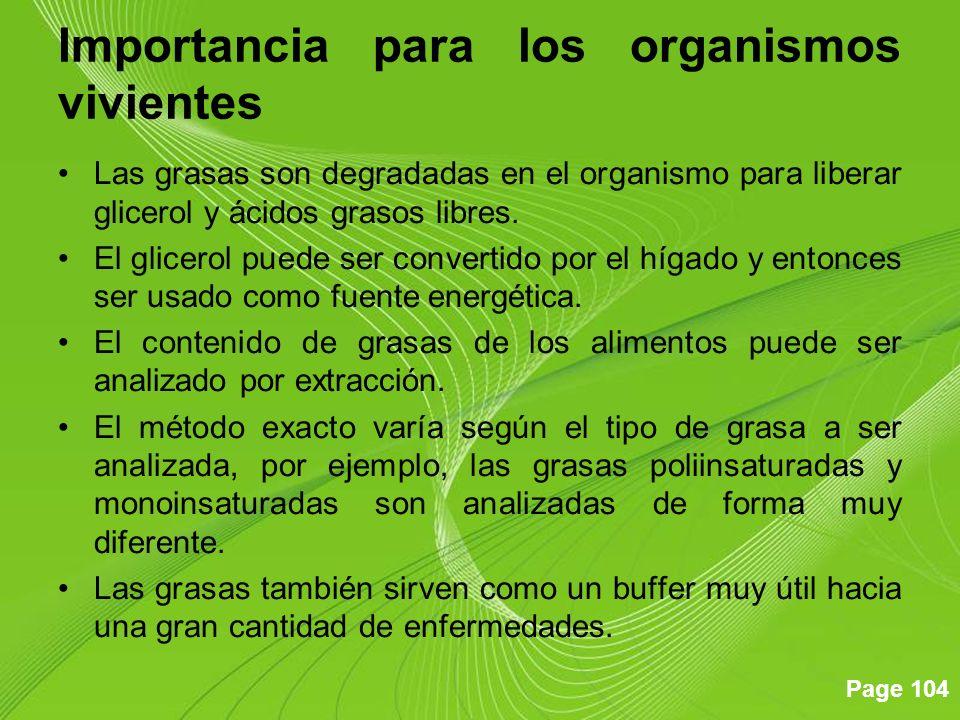 Page 104 Importancia para los organismos vivientes Las grasas son degradadas en el organismo para liberar glicerol y ácidos grasos libres. El glicerol