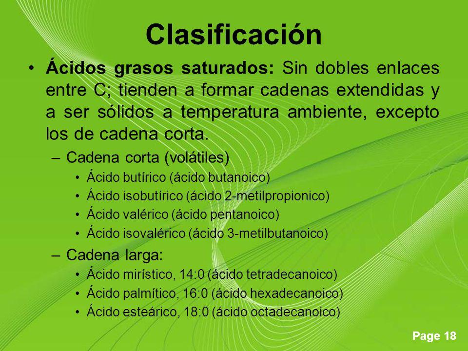 Page 18 Clasificación Ácidos grasos saturados: Sin dobles enlaces entre C; tienden a formar cadenas extendidas y a ser sólidos a temperatura ambiente,