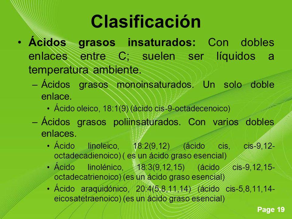 Page 19 Clasificación Ácidos grasos insaturados: Con dobles enlaces entre C; suelen ser líquidos a temperatura ambiente.