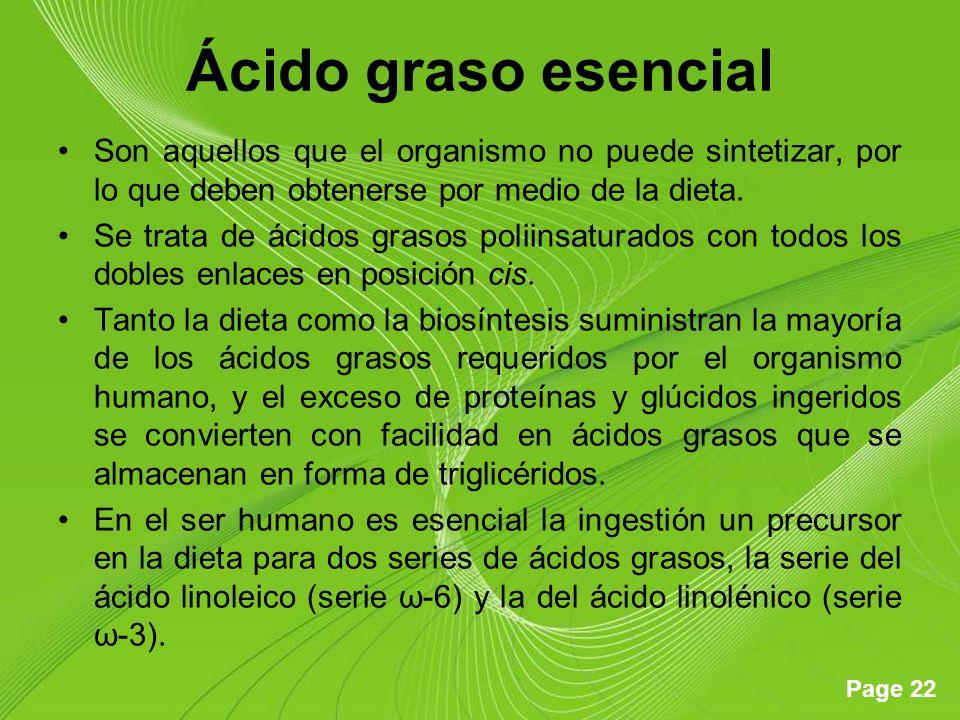 Page 22 Ácido graso esencial Son aquellos que el organismo no puede sintetizar, por lo que deben obtenerse por medio de la dieta. Se trata de ácidos g