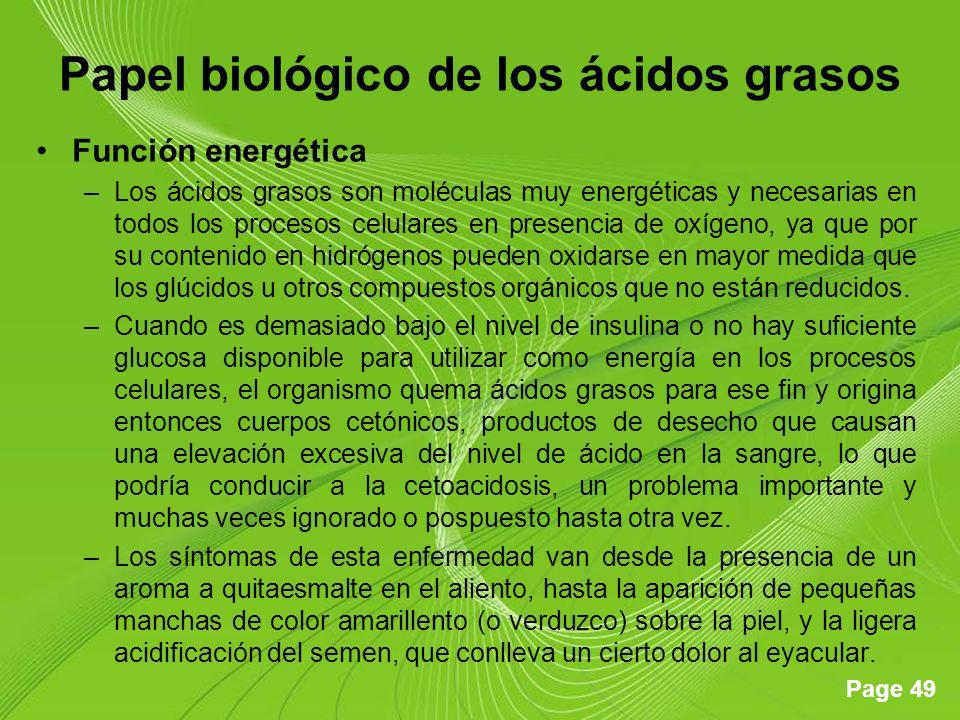 Page 49 Papel biológico de los ácidos grasos Función energética –Los ácidos grasos son moléculas muy energéticas y necesarias en todos los procesos celulares en presencia de oxígeno, ya que por su contenido en hidrógenos pueden oxidarse en mayor medida que los glúcidos u otros compuestos orgánicos que no están reducidos.