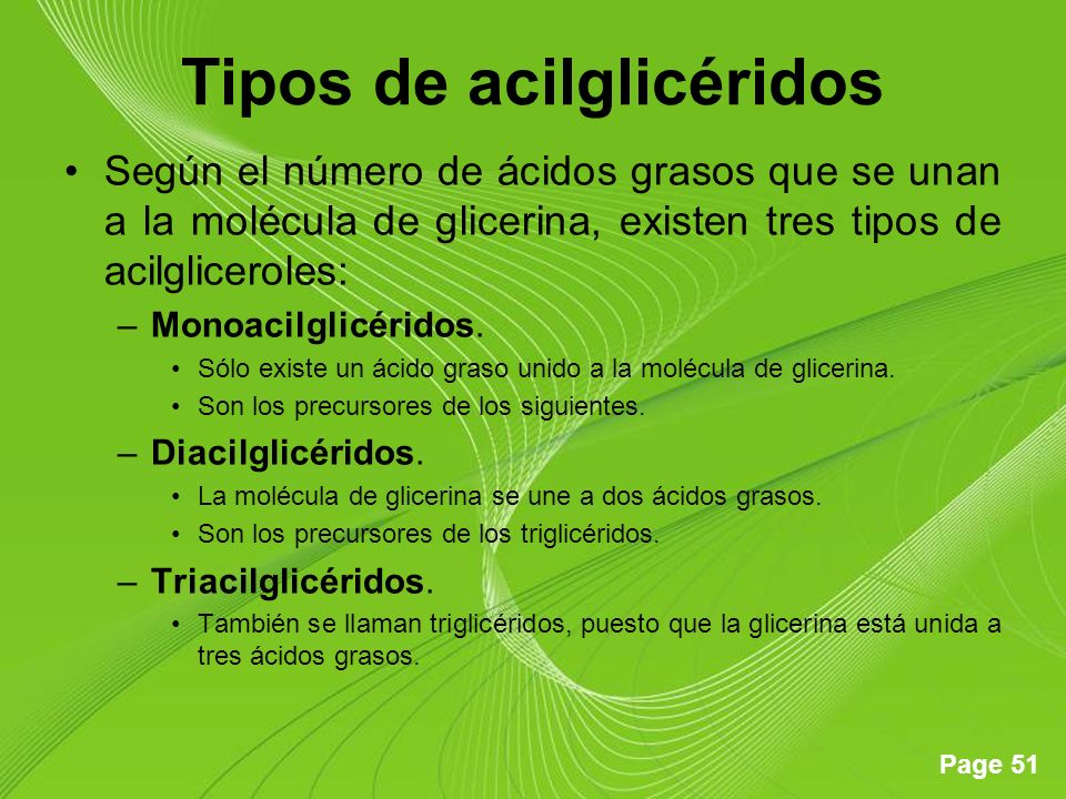 Page 51 Tipos de acilglicéridos Según el número de ácidos grasos que se unan a la molécula de glicerina, existen tres tipos de acilgliceroles: –Monoacilglicéridos.
