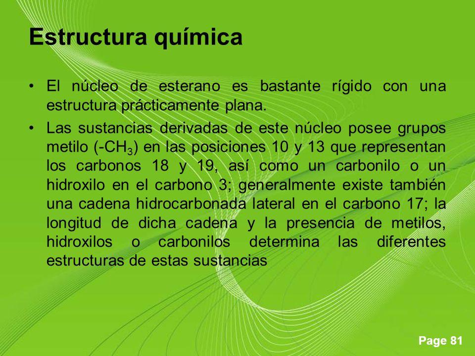 Page 81 Estructura química El núcleo de esterano es bastante rígido con una estructura prácticamente plana. Las sustancias derivadas de este núcleo po