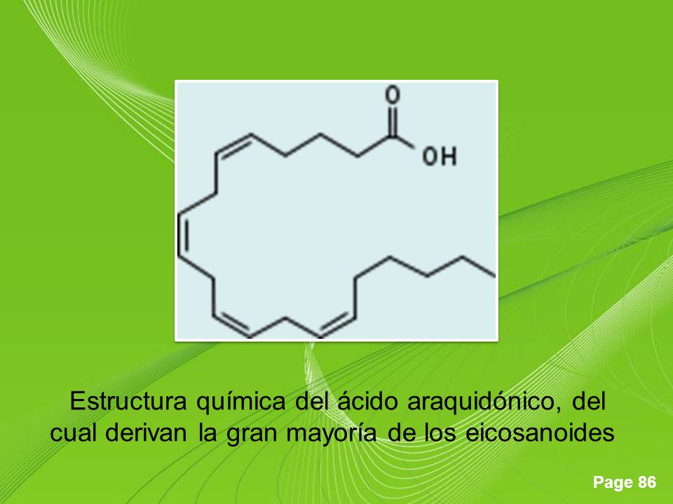 Page 86 Estructura química del ácido araquidónico, del cual derivan la gran mayoría de los eicosanoides
