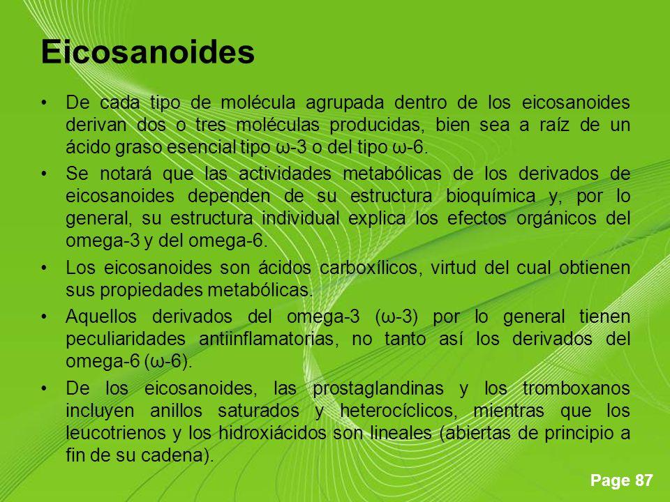 Page 87 Eicosanoides De cada tipo de molécula agrupada dentro de los eicosanoides derivan dos o tres moléculas producidas, bien sea a raíz de un ácido graso esencial tipo ω-3 o del tipo ω-6.