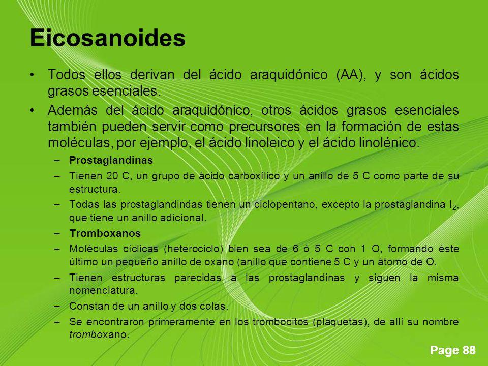 Page 88 Eicosanoides Todos ellos derivan del ácido araquidónico (AA), y son ácidos grasos esenciales. Además del ácido araquidónico, otros ácidos gras