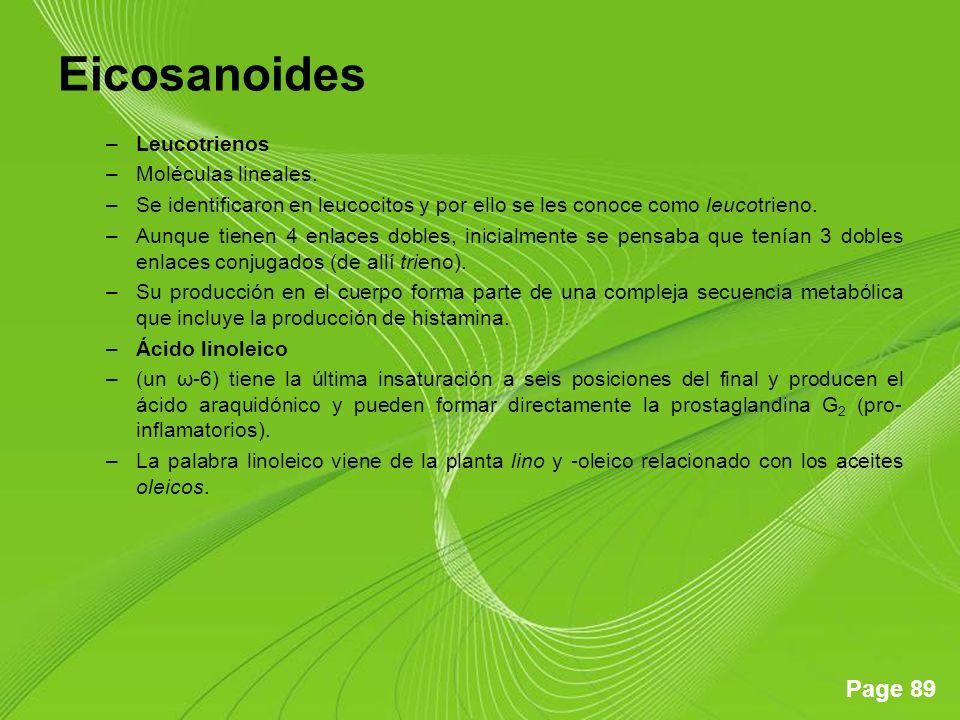 Page 89 Eicosanoides –Leucotrienos –Moléculas lineales. –Se identificaron en leucocitos y por ello se les conoce como leucotrieno. –Aunque tienen 4 en
