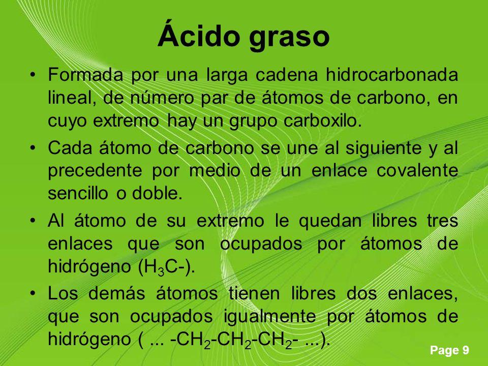 Page 9 Ácido graso Formada por una larga cadena hidrocarbonada lineal, de número par de átomos de carbono, en cuyo extremo hay un grupo carboxilo.