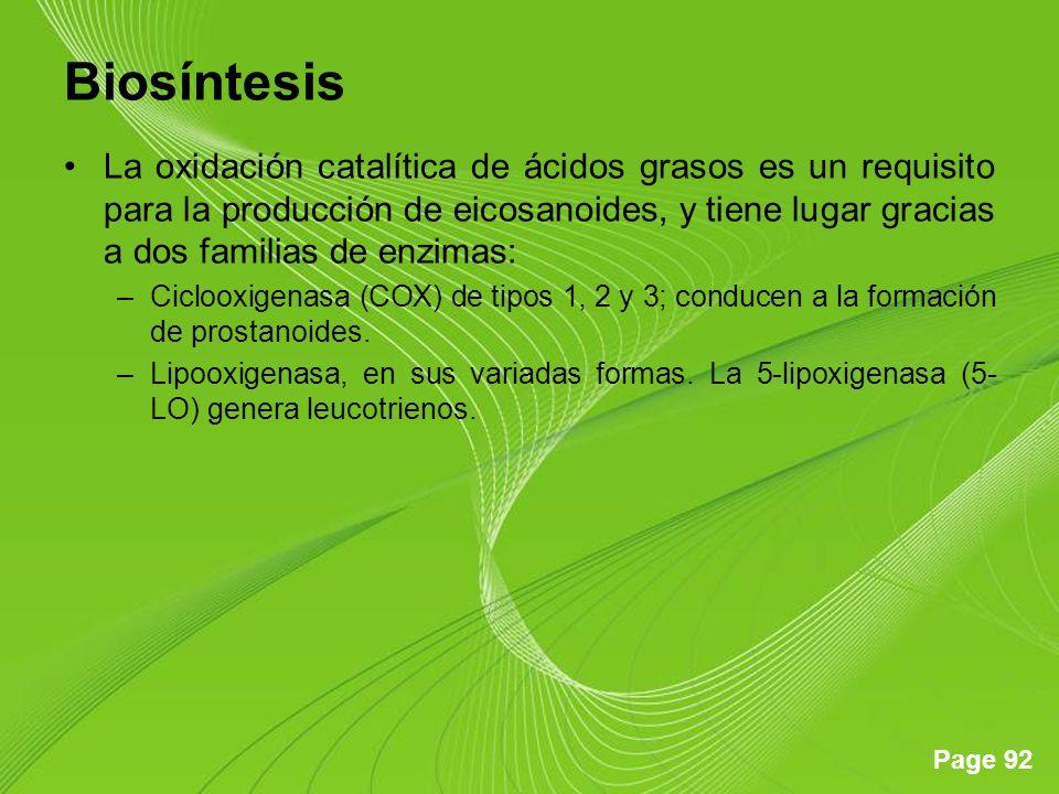 Page 92 Biosíntesis La oxidación catalítica de ácidos grasos es un requisito para la producción de eicosanoides, y tiene lugar gracias a dos familias de enzimas: –Ciclooxigenasa (COX) de tipos 1, 2 y 3; conducen a la formación de prostanoides.