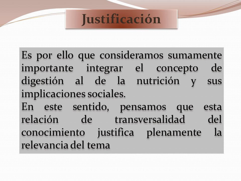 Justificación Es por ello que consideramos sumamente importante integrar el concepto de digestión al de la nutrición y sus implicaciones sociales. En