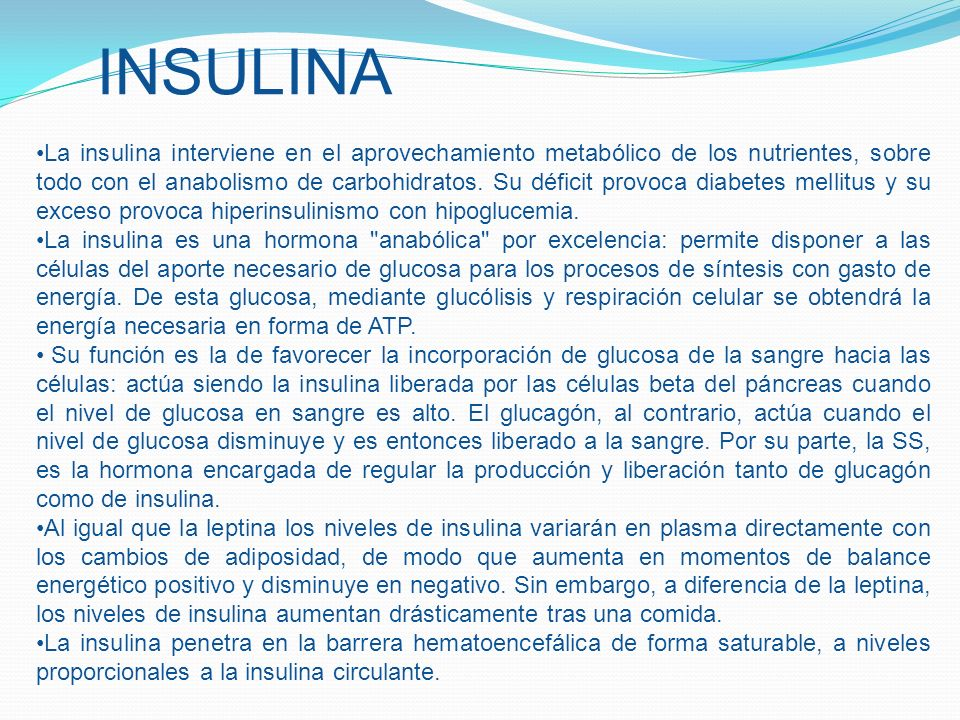 INSULINA La insulina interviene en el aprovechamiento metabólico de los nutrientes, sobre todo con el anabolismo de carbohidratos. Su déficit provoca