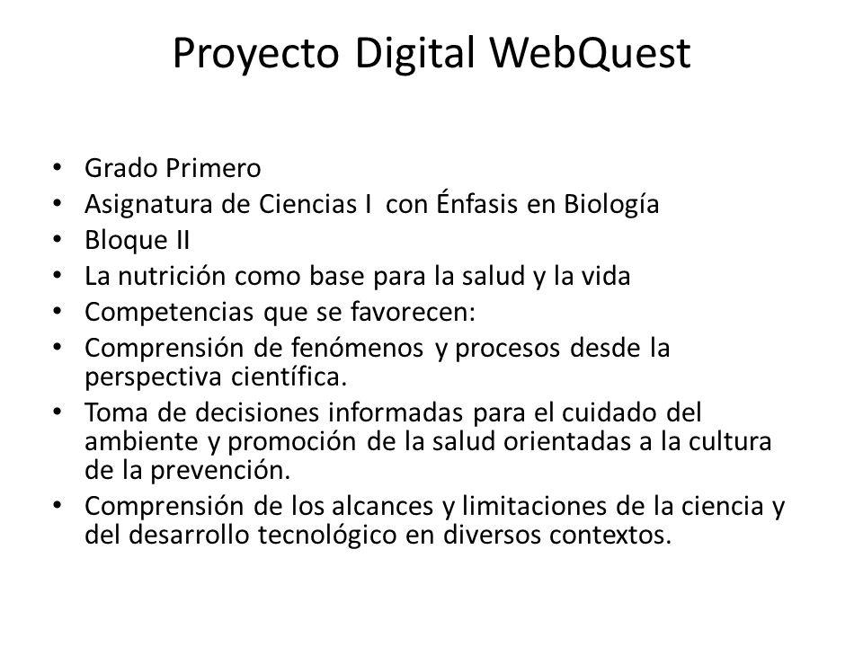 Proyecto Digital WebQuest Grado Primero Asignatura de Ciencias I con Énfasis en Biología Bloque II La nutrición como base para la salud y la vida Comp