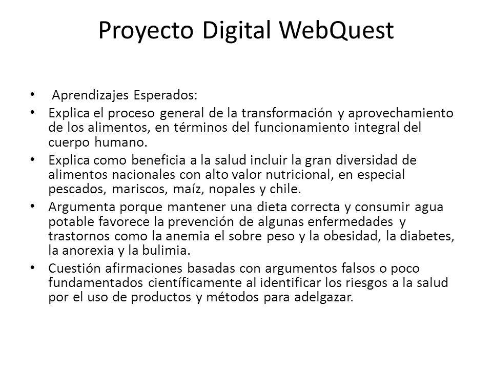 Proyecto Digital WebQuest Aprendizajes Esperados: Explica el proceso general de la transformación y aprovechamiento de los alimentos, en términos del
