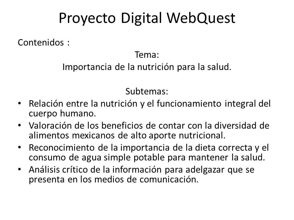 Proyecto Digital WebQuest Contenidos : Tema: Importancia de la nutrición para la salud. Subtemas: Relación entre la nutrición y el funcionamiento inte