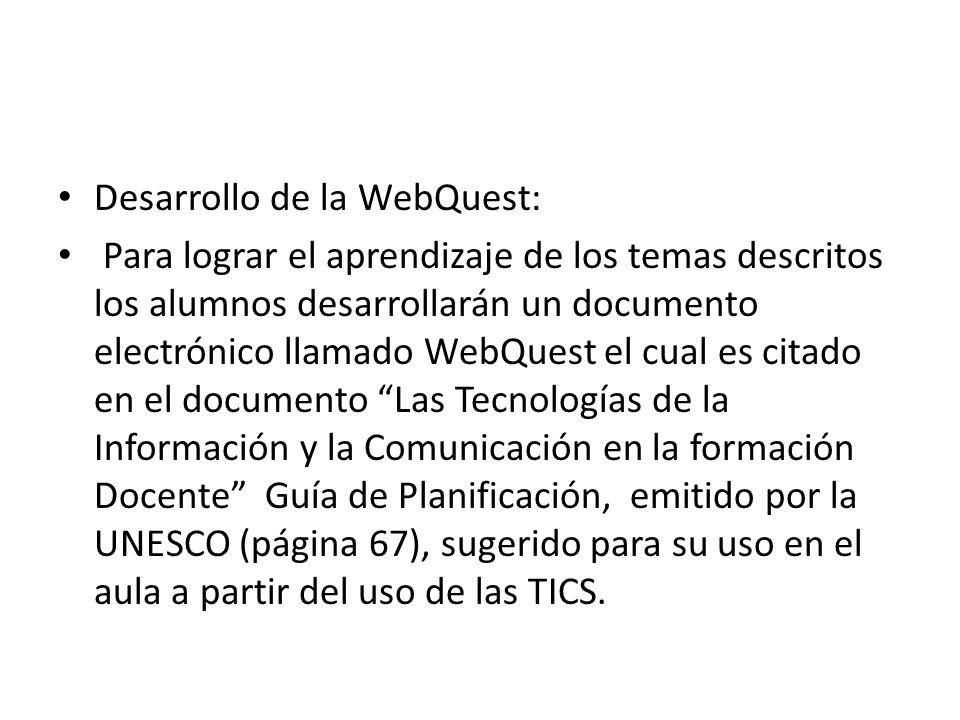 Desarrollo de la WebQuest: Para lograr el aprendizaje de los temas descritos los alumnos desarrollarán un documento electrónico llamado WebQuest el cu