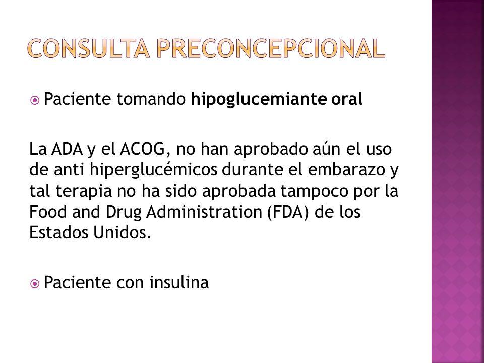 Paciente tomando hipoglucemiante oral La ADA y el ACOG, no han aprobado aún el uso de anti hiperglucémicos durante el embarazo y tal terapia no ha sido aprobada tampoco por la Food and Drug Administration (FDA) de los Estados Unidos.