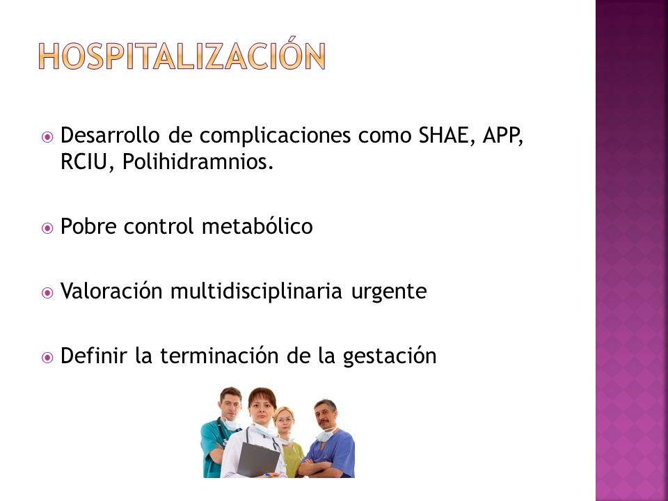 Desarrollo de complicaciones como SHAE, APP, RCIU, Polihidramnios. Pobre control metabólico Valoración multidisciplinaria urgente Definir la terminaci