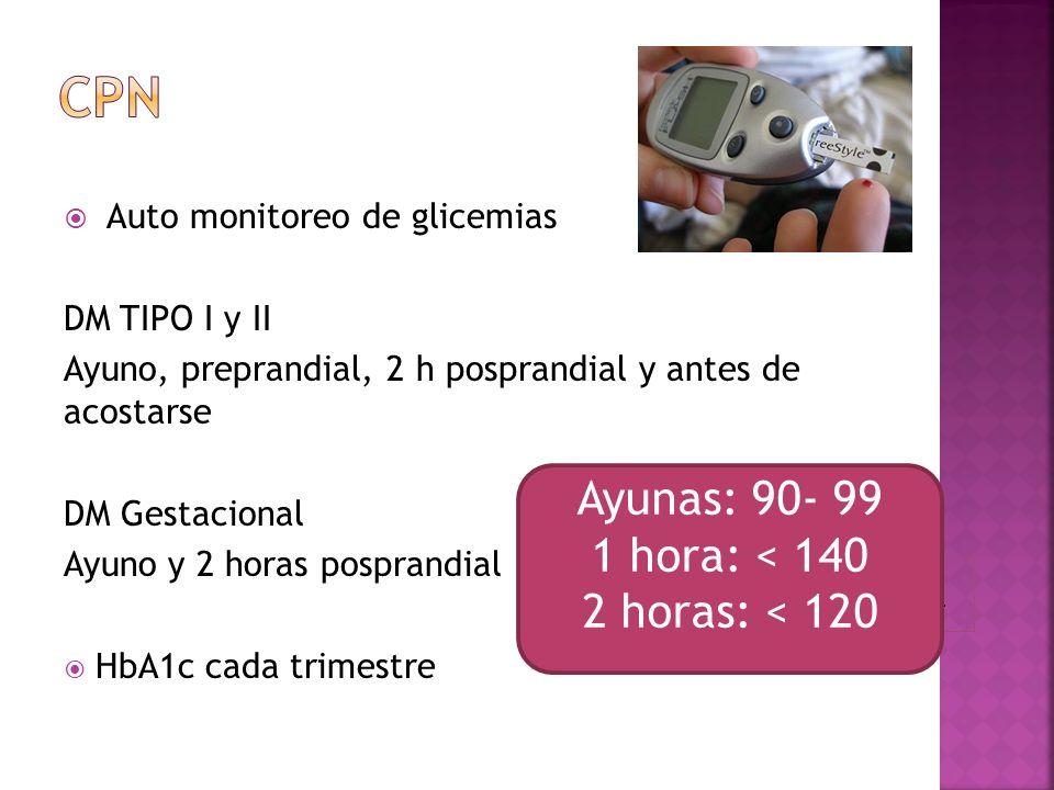 Auto monitoreo de glicemias DM TIPO I y II Ayuno, preprandial, 2 h posprandial y antes de acostarse DM Gestacional Ayuno y 2 horas posprandial HbA1c c